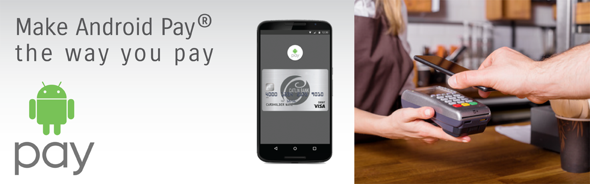 Android Pay - Now available for Catlin Bank Visa Debit cards.